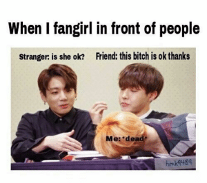 Bitch, Books, and Fanfiction: When I fangirl in front of people  Stranger is she ok? Friend: this bitch is ok thanks  Me: dead  hmk4489 Haegi and her group are very success full, they are known all around … #fanfiction #Fanfiction #amreading #books #wattpad