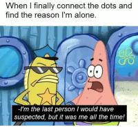 But It Was Me: When I finally connect the dots and  find the reason I'm alone  -Im the last person I would have  suspected, but it was me all the time!