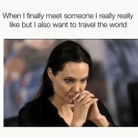 Memes, Travel, and World: When I finally meet someone l really really  like but I also want to travel the world