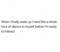 Dank, Silence, and 🤖: When I finally wake up l need like a whole  hour of silence to myself before I'm ready  to interact