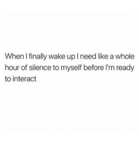 Memes, Silence, and 🤖: When I finally wake up l need like a whole  hour of silence to myself before l'm ready  to interact It's a grieving process..... 😒😴