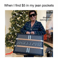 Girl Memes, Com, and Now: When I find $5 in my jean pockets  @betches  betches.com  H NORT This is me now.