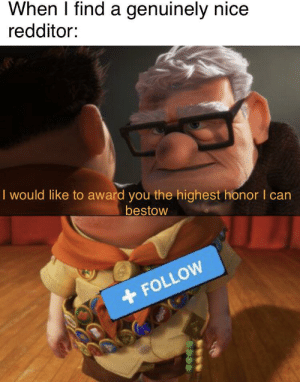 It's not much, but it's all I have by pops_wickerson MORE MEMES: When I find a genuinely nice  redditor:  I would like to award you the highest honor I can  bestow  FOLLOW It's not much, but it's all I have by pops_wickerson MORE MEMES