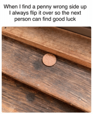 https://t.co/NAahehAPQs: When I find a penny wrong side up  I always flip it over so the next  person can find good luck https://t.co/NAahehAPQs