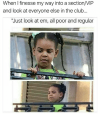 """Club, Latinos, and Memes: When I finesse my way into a section/VIP  and look at everyone else in the club  """"Just look at em, all poor and regular Lmaoo 😂😂😂😂😂😂 🔥 Follow Us 👉 @latinoswithattitude 🔥 latinosbelike latinasbelike latinoproblems mexicansbelike mexican mexicanproblems hispanicsbelike hispanic hispanicproblems latina latinas latino latinos hispanicsbelike"""