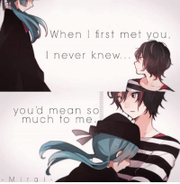 Song: Love Trial Hatsune Miku version. - Mirai: When I first met you  never knew.  you d mean so  much to me  M i r a Song: Love Trial Hatsune Miku version. - Mirai