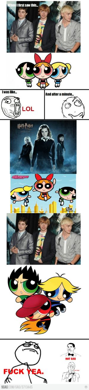9gag, Bad, and Girls: When I first saw this...  Iwas like...  And after a minute..  LOL  Hay Potter  EN  0711f07  GERSP  CN  NOT BAD  FUCK YEA  9GAG.COM/GAG/3713445 HP and the Powerpuff Girls (know it had a cuss word, but this was too awesome to ignore)