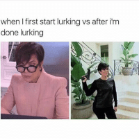 Lurking: when I first start lurking vs after i'm  done lurking