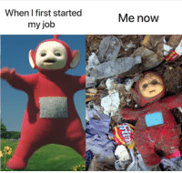 Job, First, and Noww: When I first started  my job  Me nowW