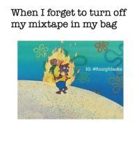 Funny, Mixtapes, and My Mixtapes: When I forget to turn off  my mixtape in my bag  IG: @funny blacks True