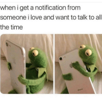 Love, Time, and All The: when i get a notification from  someone i love and want to talk to all  the time Cherish Your Loved Ones And Value Time Together!!