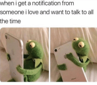 Bae, Love, and Memes: when i get a notification from  someone i love and want to talk to all  the time Dm this to bae 💖