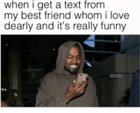 Best Friend, Funny, and Love: when i get a text from  my best friend whom i love  dearly and it's really funny  AL