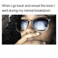 Bruh, Drake, and Funny: When I go back and reread the texts l  sent during my mental breakdown  @thedryginger  TCH WHAT  THE FUCK  BIT @thedryginger flips out at least 3 times per day. I think she's broken. But, she makes great memes @thedryginger @thedryginger - - *follow @thedryginger - - funnymemes lol lmao bruh petty picoftheday funnyshit thestruggle truth hilarious savage 🙌🏽 kimkardashian drake dead dying funny rotfl savagery 😂 funnyAF InstaComedy ThugLife