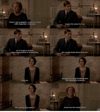 """Downton Abbey quote  ~ The Twilight Game of Reigning Ravenclaw's Belle Tudor admin: When I got engaged, I was so in love  with Reginald, felt sick.  as if I'd gone mad or  been hypnotised or something  And me.  """"he's going to propose.""""  It was the same for me,  all I could think about was her.  because all I kept thinking was,  """"He's going to propose,  Aren't we the lucky ones? Downton Abbey quote  ~ The Twilight Game of Reigning Ravenclaw's Belle Tudor admin"""