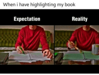@studentlifeproblems: When i have highlighting my book  Expectation  Reality @studentlifeproblems