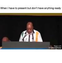Memes, 🤖, and Kick: When I have to present but don't have anything ready  Made with  VideoShow When the edibles kick