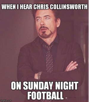 Football, Memes, and Gifs: WHEN I HEAR CHRIS COLLINSWORTH  ON SUNDAY NIGHT  FOOTBALL  imgflip.com chris collinsworth Memes & GIFs - Imgflip