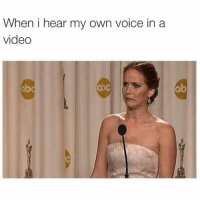 Abc, Memes, and Time: When i hear my own voice in a  video  obo  abc  ab Every time😂