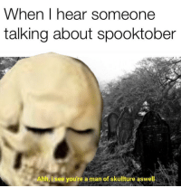 Life, Man, and Isee: When I hear someone  talking about spooktober  Ahh, isee you're a man of skullture aswell i only enjoy the finer things in life