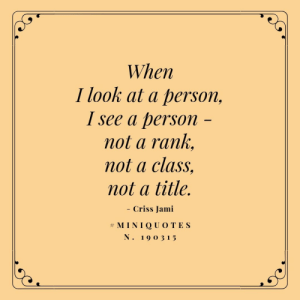 Class, Person, and Look: When  I look at a person,  I see a person  not a rank  not a class,  not a title.  - Criss Jami  #MINIQUOTES  N. 19 O 3 15