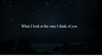 Stars, Think, and You: When I look at the stars I think of you