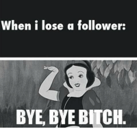 Sassy[♥]: When i lose a follower:  BYE BYE BITCH Sassy[♥]