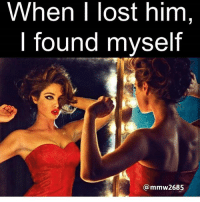 Bae, Memes, and Mood: When I lost him,  l found mvself  @mmw2685 Rp @mmw2685 💯 lost him bae ex myself realtalk taketime rt ijs currentsituation mood relationshipstatus quotes feisty tagafriend tagsomeone tagfriends memes posts memyselfandi single singlelife loveyourself knowyourworth 💯💯💯💯 @mmw2685 @mmw2685 @mmw2685 👣👣👣💓💓