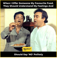"""You're supposed to refuse :P  Revamp your wardrobe with us: bit.ly/BewakoofCollection: When I Offer Someone My Favourite Food,  They should Understand My Feelings And  Bewakoof""""  Com  Should Say 'No' Politely You're supposed to refuse :P  Revamp your wardrobe with us: bit.ly/BewakoofCollection"""