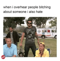 Hate, People, and Someone: when i overhear people bitching  about someone i also hate my favorite hobby