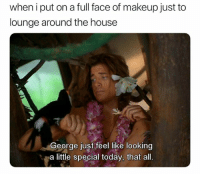 Makeup, House, and Today: when i put on a full face of makeup just to  lounge around the house  7  George just feel like looking  a little special today, that all