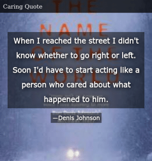SIZZLE: When I reached the street I didn't know whether to go right or left. Soon I'd have to start acting like a person who cared about what happened to him.