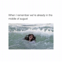 HOLY FUCKING SHIT ITS ALMOST 2016: When I remember we're already in the  middle of august HOLY FUCKING SHIT ITS ALMOST 2016