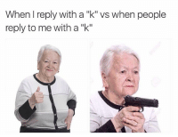 "Dank, Fellas, and  My Niggas: When I reply with a ""k"" vs when people  reply to me with a ""k"" I love you guys K all the fellas you my niggas K all the ladies you the homie K ⬇️⬇️⬇️ Follow @icecoldsavage for more"