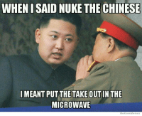 "Funny, Tumblr, and Blog: WHEN I SAID NUKE THE CHINESE  MEANT PUT THE TAKE OUT IN THE  MICROWAVE  WeKnowMemes <p><a href=""http://awesomesthesia.tumblr.com/post/175335799741/i-know-its-overused-but-i-feel-its-still-funny"" class=""tumblr_blog"">awesomesthesia</a>:</p>  <blockquote><p>I know it's overused but i feel it's still funny</p></blockquote>"
