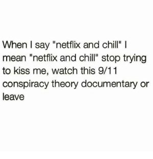 """Trying To Kiss: When I say """"netflix and chill"""" 
