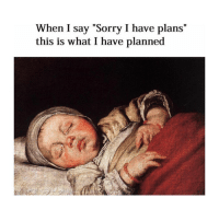 "Sorry, Classical Art, and What: When I say ""Sorry I have plans""  this is what I have planned To let y'all know"