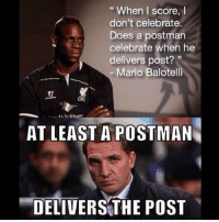 When I score,  I  don't celebrate.  Does a postman  celebrate when he  delivers post?  Mario Balotelli  AT LEAST A POSTMAN  DELIVERS THE POST lmao 😂 tag a friend that needs to see this !! ▬▬▬▬▬▬▬▬▬▬▬▬▬▬▬▬▬▬▬▬ ❗️Please go and check out my YouTube channel @ZauriHD ❗️If you could subscribe, it would be amazing! ▬▬▬▬▬▬▬▬▬▬▬▬▬▬▬▬▬▬▬▬ For cheap and reliable FIFA coins, check out http:-www.mmoxx.co.uk- ! They deliver really quick! 🔺 Link in my bio! ▬▬▬▬▬▬▬▬▬▬▬▬▬▬▬▬▬▬▬▬ Ill post a new photo once we hit 500 likes on this one !!! smash that like button !!!