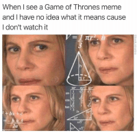 Am I the only one? (@tank.sinatra): When I see a Game of Thrones meme  and I have no idea what it means cause  I don't watch it  sin  2  cos  2  tan  za Am I the only one? (@tank.sinatra)