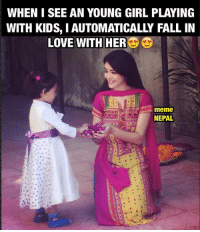 ❤️ *a: WHEN I SEE AN YOUNG GIRL PLAYING  WITH KIDS, I AUTOMATICALLY FALL IN  LOVE WITH HER  meme  NEPAL ❤️ *a
