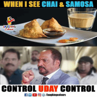Control, Indianpeoplefacebook, and Chai: WHEN I SEE CHAI & SAMOSA  LAUGHING  Colowrs  CONTROL UDAY CONTROL