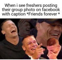 @studentlifeproblems: When i see freshers posting  their group photo on facebook  with caption *Friends forever* @studentlifeproblems