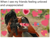 Friends, Feeling, and Unappreciated: When I see my friends feeling unloved  and unappreciated