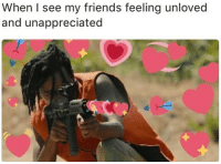 Friends, Memes, and 🤖: When I see my friends feeling unloved  and unappreciated https://t.co/snMY52WqJc