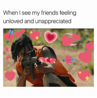 Friends, Love, and Feeling: When I see my friends feeling  unloved and unappreciated i love my friends... @_________sext____________ .. ILY BTCH