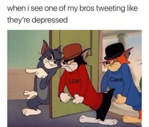 30 Wholesome Memes To Cheer You Up: when i see one of my bros tweeting like  they're depressed  Care  Love 30 Wholesome Memes To Cheer You Up