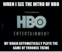 https://t.co/ian7hJFHg7: WHEN I SEE THE INTRO OF HB0  ThronesMemes  ENTERTAINMENT  MY BRAIN AUTOMATICALLY PLAYS THE  GAME OF THRONES THEME https://t.co/ian7hJFHg7