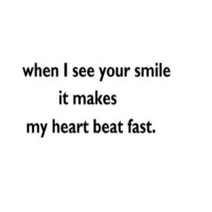 https://iglovequotes.net/: when I see your smile  it makes  my heart beat fast. https://iglovequotes.net/
