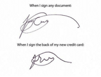 Back, Credit Card, and Three: When I sign any document:  When I sign the back of my new credit card: And now stuck with it for three years