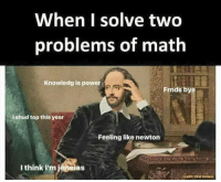 Tumblr, Http, and Math: When I solve two  problems of math  Knowledg is power  Frnds bye  Ishud top this year  Feeling like newton  I think I'm jéneias  Credit: Viral Indians @studentlifeproblems